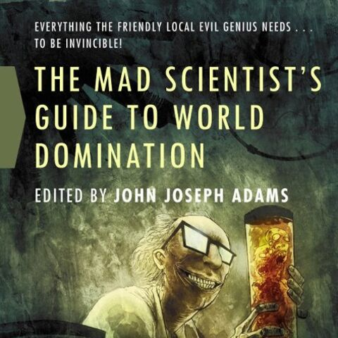 Originally published in <i>The Mad Scientist's Guide to World Domination</i>