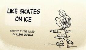 Like skates on ice