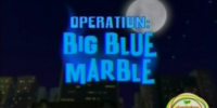 Operation: Big Blue Marble/Transcript