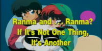 Ranma and... Ranma? If It's Not One Thing, It's Another