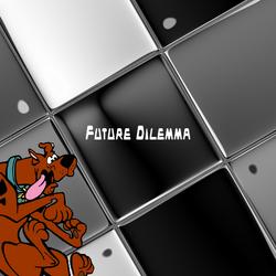 Future Dilemma