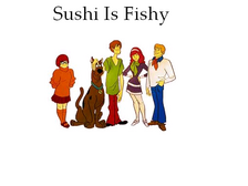 Sushi Is Fishy