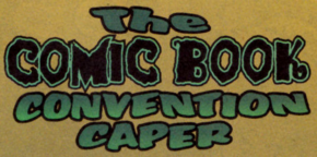 The Comic Book Convention Caper title card