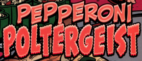Pepperoni Poltergeist title card
