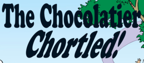 The Chocolatier Chortled! title card