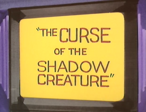 The Curse of the Shadow Creature