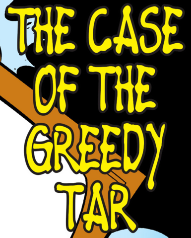 File:The Case of the Greedy Tar title card.png
