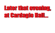 Later that evening at Cardagie Hall