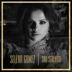 Sad serenade fan made covers - selena gomez