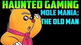 """""""Mole-Mania- The Old Man"""" (Haunted Gaming)"""