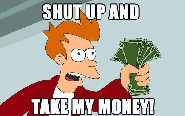 File:Shut-up-and-take-my-money.jpg