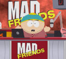 Mad Friends with Eric Cartman