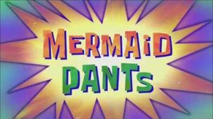 "The Adventures of Mermaid Man & Barnacle Boy Theme Song (""Mermaid Pants"")"