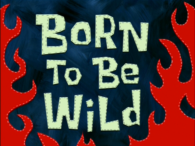 File:Born to Be Wild.png
