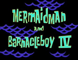 Mermaid Man and Barnacle Boy IV