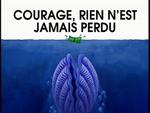 Courage, rien n'est jamais perdu