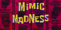 Mimic Madness (gallery)