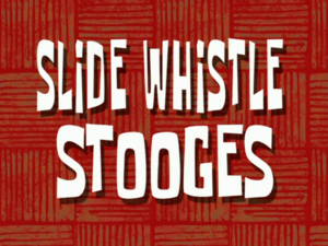 Slide Whistle Stooges