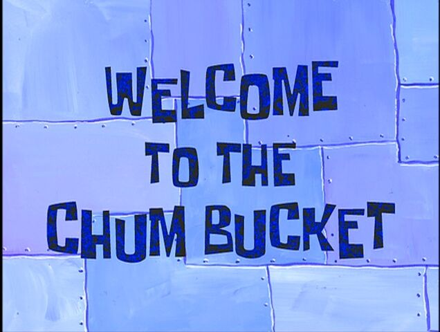 File:Welcome to the Chum Bucket.jpg