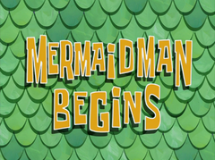 Mermaid Man Begins