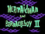 Mermaid Man and Barnacle Boy II