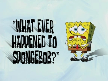 File:What Ever Happened to SpongeBob.jpg
