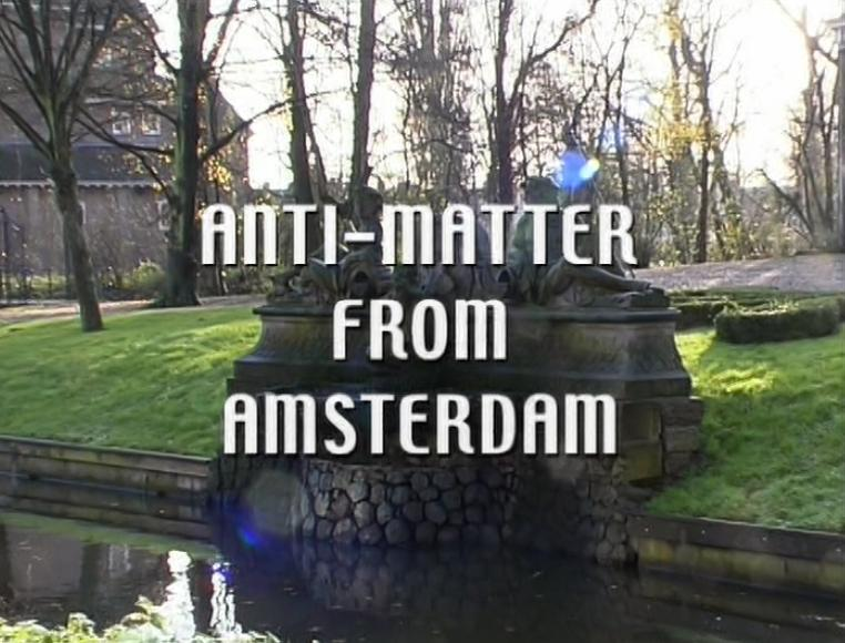 Anti-matter from Amsterdam