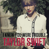 I Knew You Were Trouble, Taylor Swift 2012 song.jpg