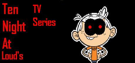 Ten Nights At Loud S Tv Series The Loud House Fanon