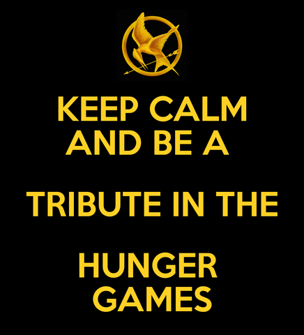 File:Keep-calm-and-be-a-tribute-in-the-hunger-games-3.png