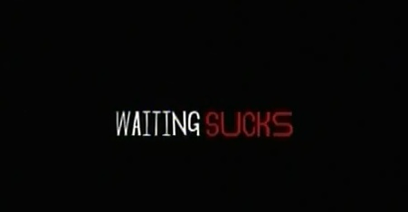 Waiting Sucks
