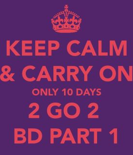 File:Keep calm 10 days till BD Part One.jpg