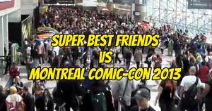 Super Best Friends Vs Montreal Comic-Con 2013