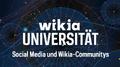 Wikia-Universität - Wikia Communitys über Social Media bewerben