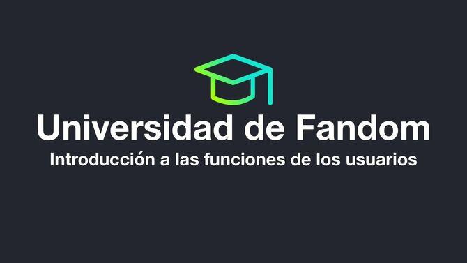 Universidad de Fandom - Introducción a las funciones de usuarios