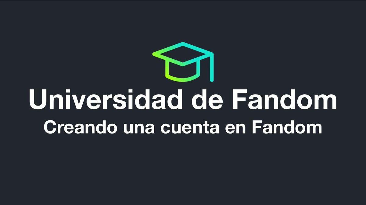 Universidad de Fandom - Creando una cuenta en Fandom