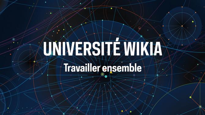 Université Wikia - Travailler ensemble