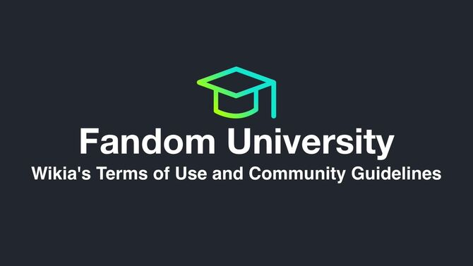 Fandom University - Wikia's Terms of Use and Community Guidelines