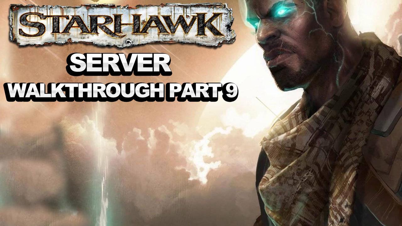 Starhawk - Server - Walkthrough Part 9
