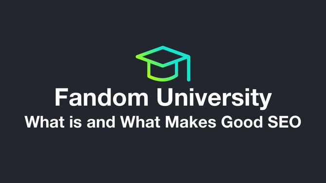 Fandom University - What is and What Makes Good SEO