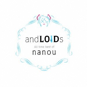 File:AndLOIDs -All time best of Nanou- - album illust.jpg