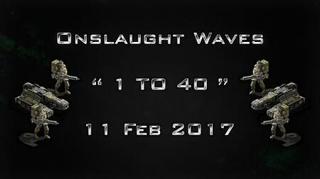 """War Commander Onslaught """" 1 To 40 """" Waves 11 Feb 2017"""