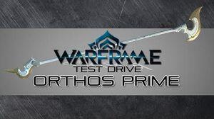 Warframe Test Drive Orthos Prime