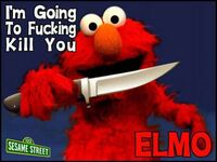 Elmo will kill you