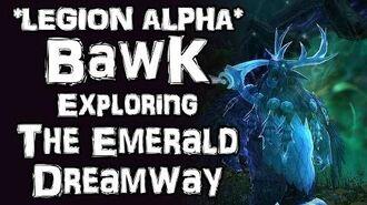 Bawk - WoW LEGION ALPHA - Exploring the Emerald Dreamway