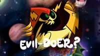 - Who is the universe's awesomest evildoer -