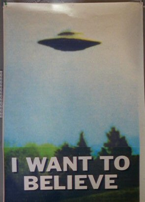 I Want to Believe UFO poster  X Files I Want To Believe Poster