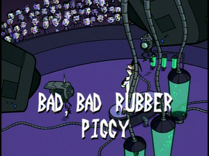 Title Card - Bad, Bad Rubber Piggy