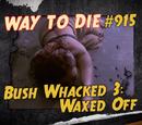 Bush Whacked 3: Waxed Off