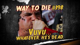 Vuvu...Whatever, He's Dead